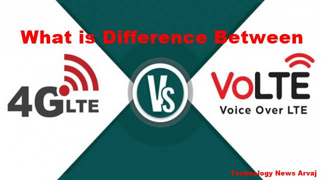 What is LTE and VoLTE? Difference Between LTE and VoLTE