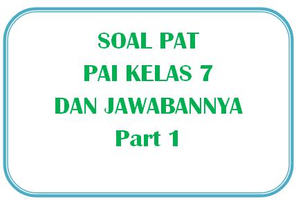 100+ Soal PAT PAI Kelas 7 dan Kunci Jawabannya I Part 1