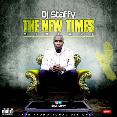 Mixtape: Dj Staffy - The New Times MixTAPE | @Dj_Staffy