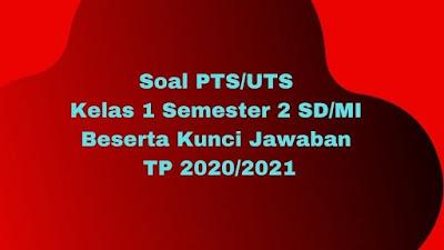 Soal PTS/UTS Kelas 1 Semester 2 SD/MI Beserta Kunci Jawaban TP 2020/2021