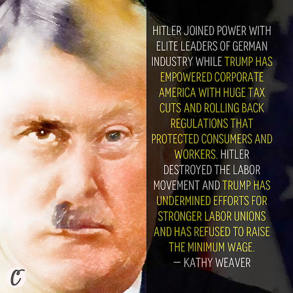 Hitler joined power with elite leaders of German industry while Trump has empowered corporate America with huge tax cuts and rolling back regulations that protected consumers and workers. Hitler destroyed the labor movement and Trump has undermined efforts for stronger labor unions and has refused to raise the minimum wage.— Kathy Weaver, Daily Commercial