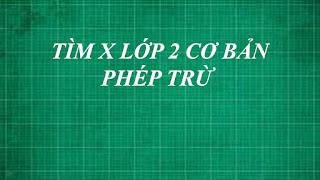 Toán lớp 2 | cách tìm x dạng cơ bản PHÉP TRỪ | học online thằng thầy lợi .