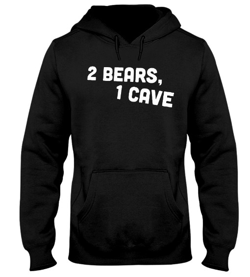 2 bears 1 cave merch T Shirts Hoodie sweatshirt Sweater. GET IT HERE