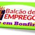EMPREGO: 103 VAGAS DE EMPREGO EM BONFIM