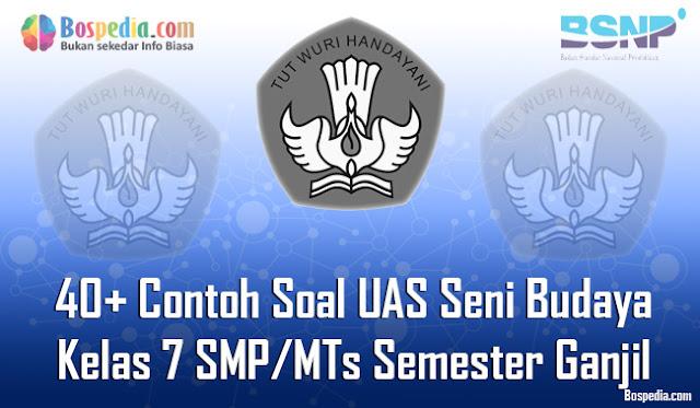 40+ Contoh Soal UAS Seni Budaya Kelas 7 SMP/MTs Semester Ganjil Terbaru