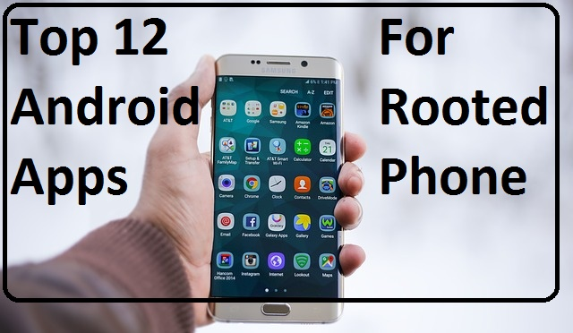 Top 12 Android Apps For Rooted Phone