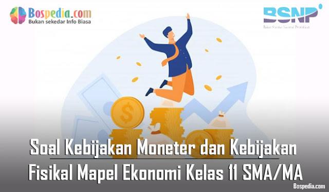 Soal Kebijakan Moneter dan Kebijakan Fisikal Mapel Ekonomi Kelas 11 SMA/MA