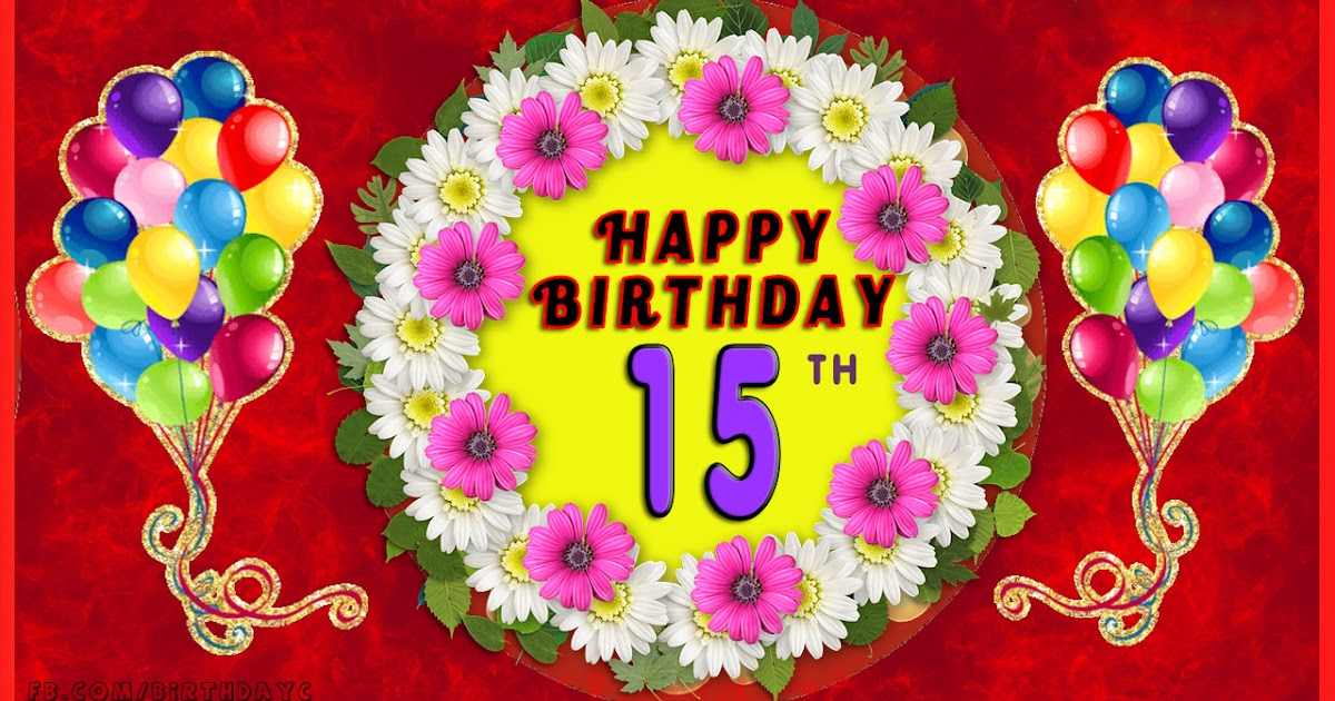 15th Birthday Images Greetings Cards For Age 15 Years Happy