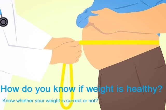 How do you know if weight is healthy Know whether your weight is correct or not