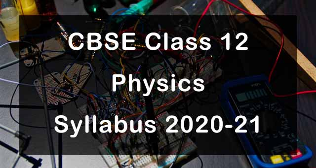 CBSE Class 12 Physics Syllabus 2020-21