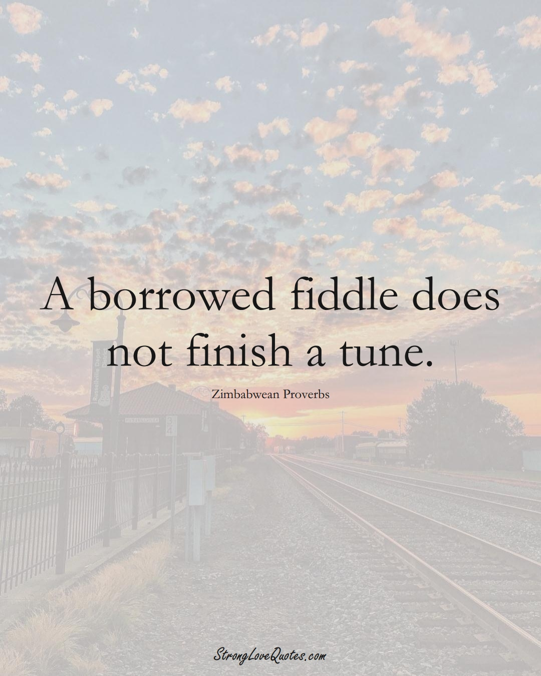 A borrowed fiddle does not finish a tune. (Zimbabwean Sayings);  #AfricanSayings