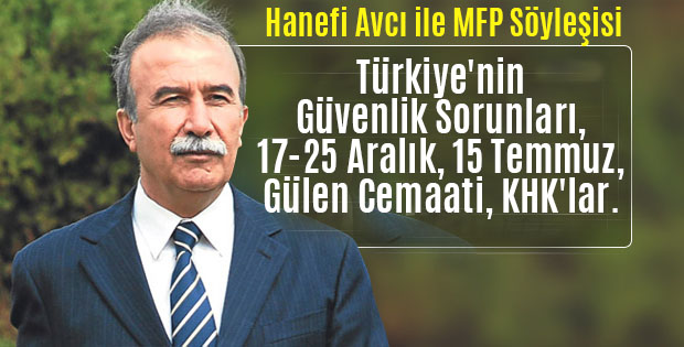 Hanefi Avcı | Türkiye'nin Güvenlik Sorunları, 17-25 Aralık, 15 Temmuz, Gülen Cemaati, KHK'lar.