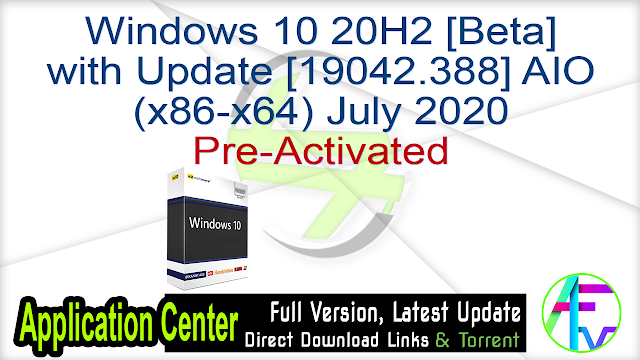 Windows 10 20H2 [Beta] with Update [19042.388] AIO (x86-x64) July 2020 Pre-Activated
