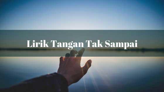 Lirik Tangan Tak Sampai- Trio AMBISI