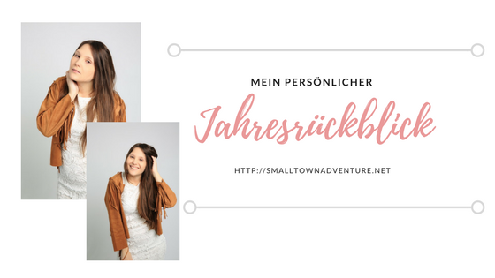 Mein persönliches Jahr 2017, Jahresrückblick 2017, Blogger Jahresrückblick, persönliche Erlebnisse 2017, Best of 2017