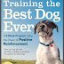 training the best dog ever a 5-week program using the power of positive reinforcement