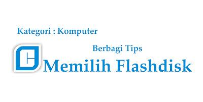 Cara Memilih Flashdisk Terbaik Berkualitas