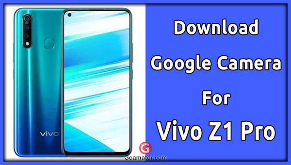 Best Gcam For Vivo Z1 Pro