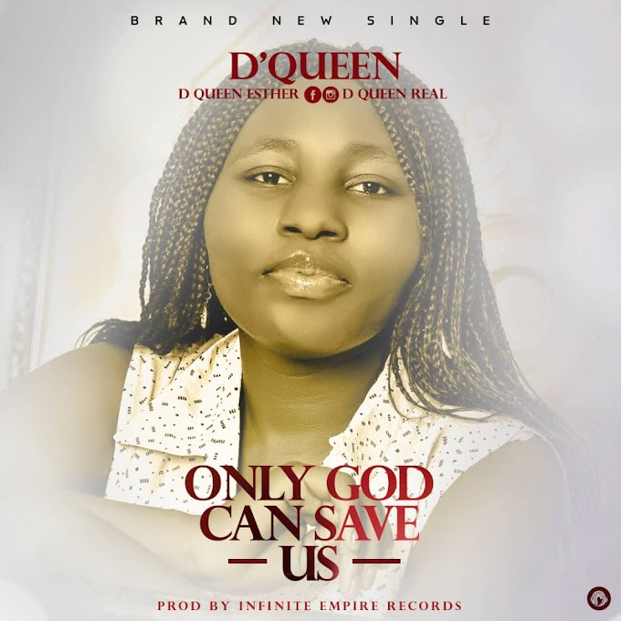 D'queen only God can save us >>netloadedng.com.ng