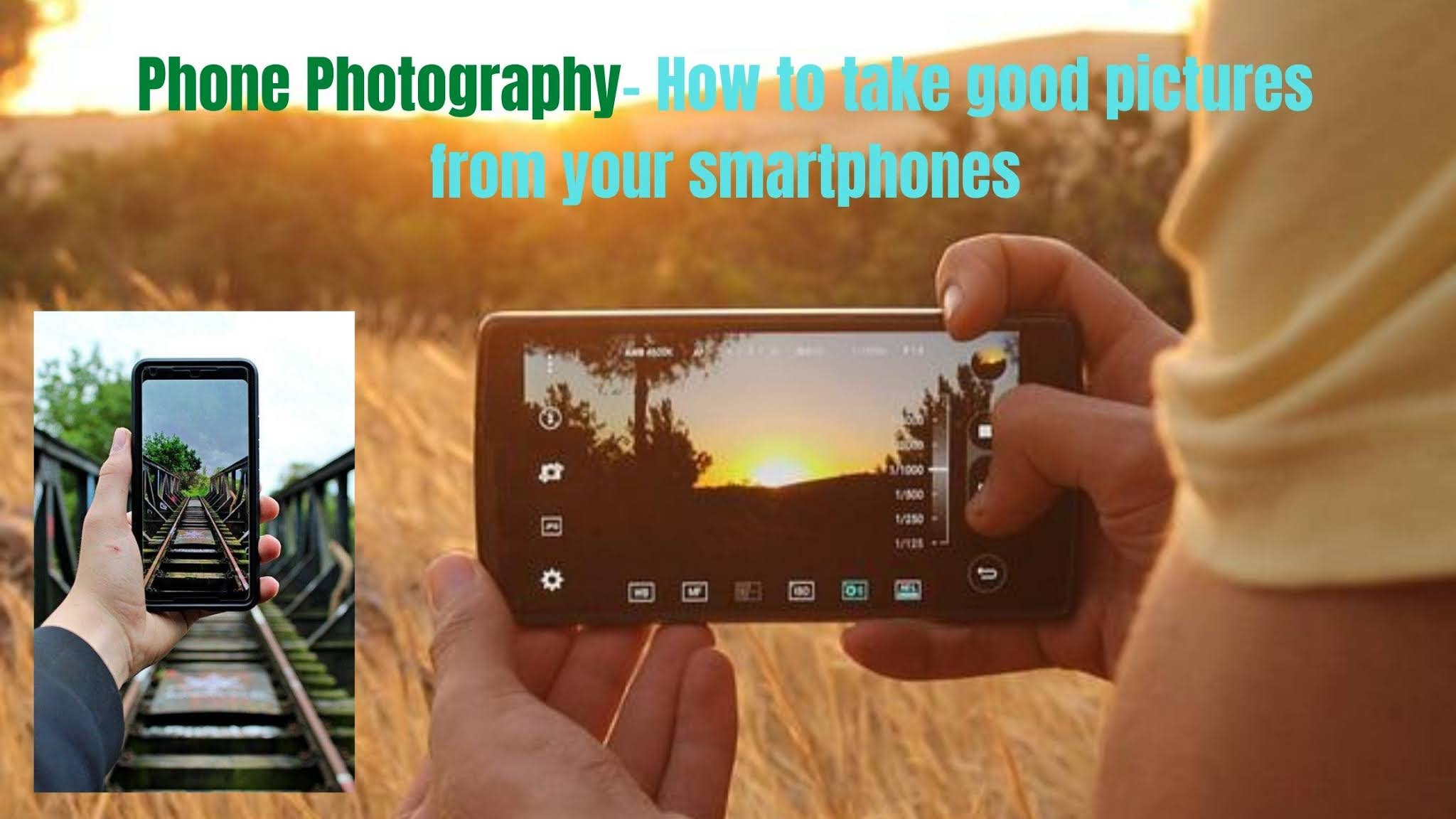 Phone Photography- How to take good pictures from your smartphones