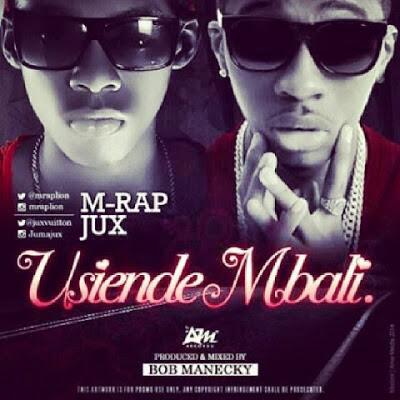 M Rap Ft. Jux - Usiende Mbali