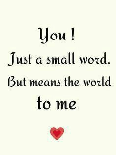 You! Just a small word. But means the world to me.