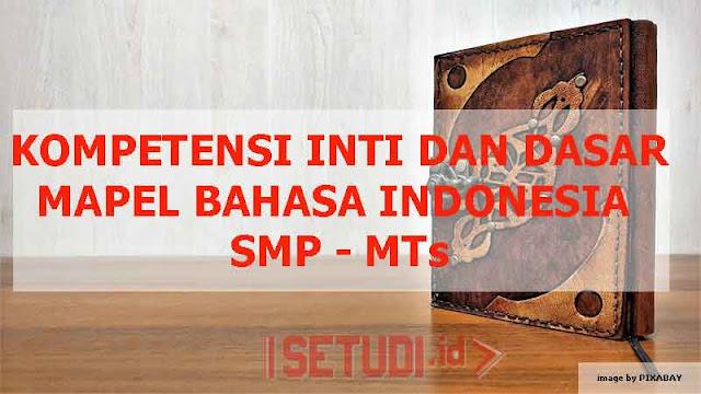 Kompetensi Inti dan Kompetensi Dasar Mata Pelajaran Bahasa Indonesia SMP - MTs Kelas 7, 8. 9 Semester 1 dan Semester 2