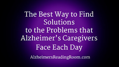 Having a problem you can find the solution in the Alzheimer's Reading Room.
