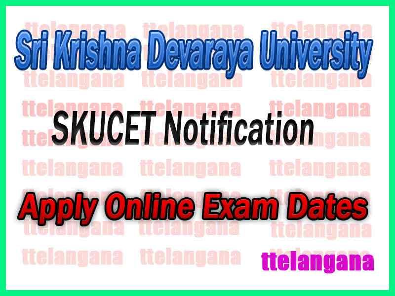 SKUCET sri Krishna Devaraya University Notifictaion Released Apply Online Exam Dates