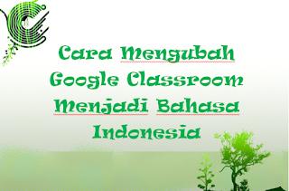 Cara Mengubah Google Classroom Menjadi Bahasa Indonesia
