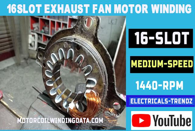 16 Slot Exhaust fan motor 16 slot 1440 RPM rewinding data coil and turns  full wainding.