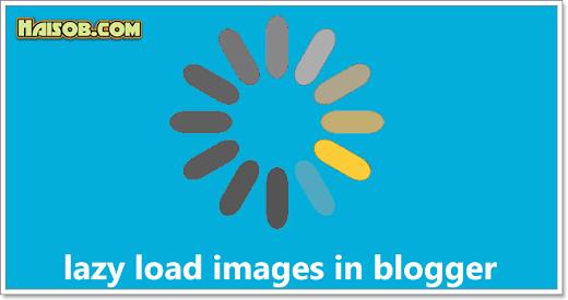 Cara menambahkan efek Lazy Load images di Blogger Blog