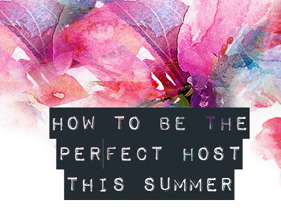 How To Be The Perfect Host This Summer