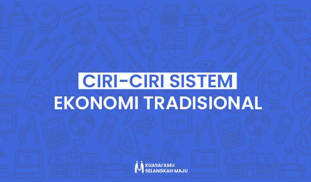 Ciri-Ciri Sistem Ekonomi Tradisional yang Perlu Diketahui