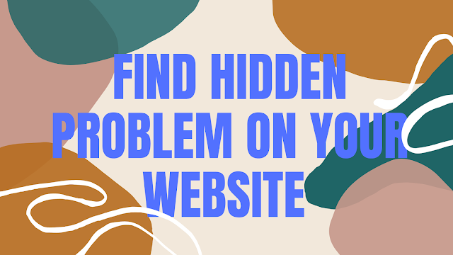 FIND HIDDEN PROBLEM ON YOUR WEBSITE