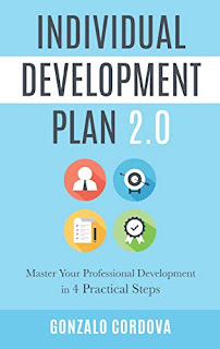 Individual Development Plan 2.0: Master Your Professional Development in 4 Practical Steps by Gonzalo Cordova