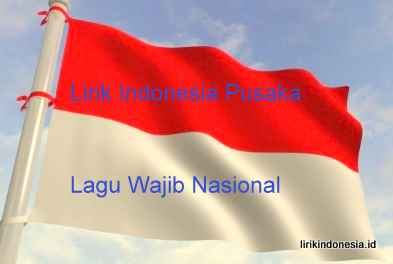 Lirik Indonesia Pusaka Lagu Wajib Nasional