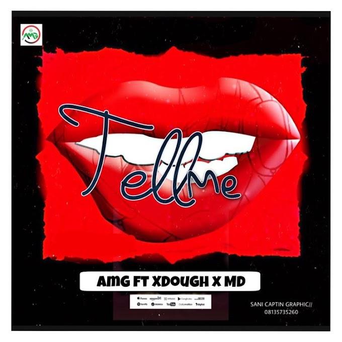 MUSIC : AMG Ft XDough x MD - TELL ME