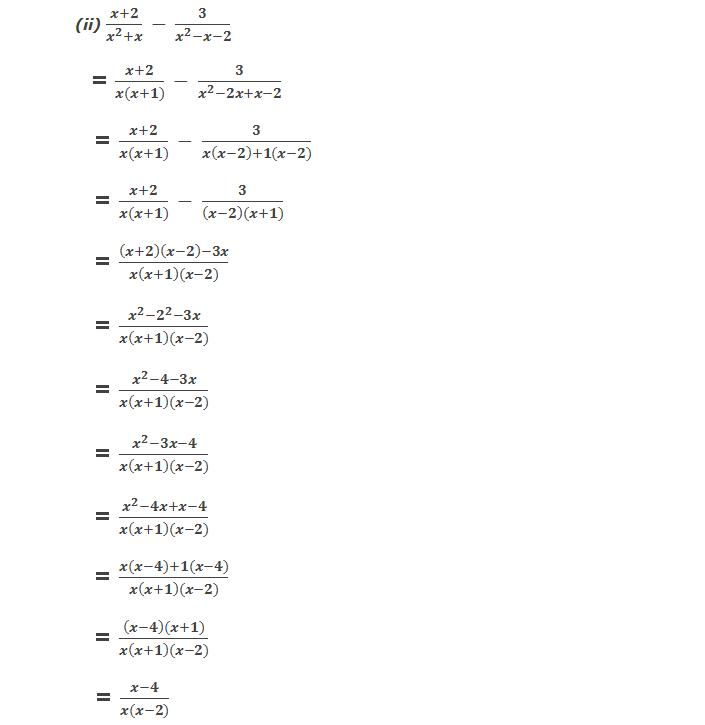 Solution: 4(ii) (x+2)/(x^2+x)  -  3/(x^2-x-2)      = (x+2)/(x(x+1))  -  3/(x^2-2x+x-2)     = (x+2)/(x(x+1))  -  3/(x(x-2)+1(x-2))     = (x+2)/(x(x+1))  -  3/((x-2)(x+1))     = ((x+2)(x-2)-3x)/(x(x+1)(x-2))     = (x^2-2^2-3x)/(x(x+1)(x-2))     = (x^2-4-3x)/(x(x+1)(x-2))     = (x^2-3x-4)/(x(x+1)(x-2))     = (x^2-4x+x-4)/(x(x+1)(x-2))     = (x(x-4)+1(x-4))/(x(x+1)(x-2))     = ((x-4)(x+1))/(x(x+1)(x-2))              = (x-4)/(x(x-2))