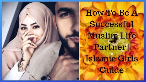 How To Be A Successful Muslim Life Partner - Islamic Girls Guide
