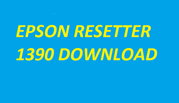 Epson Re-setter 1390 Free Download (For Mac OS, Windows 32