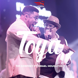 TOYA - TIM GODFREY FT. ISRAEL HOUGHTON