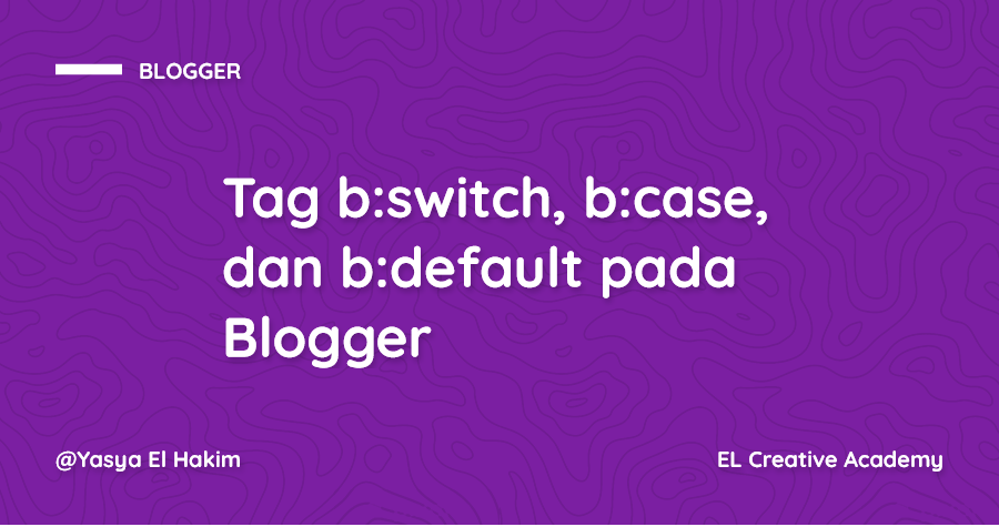 Penjelasan Tag b:switch, b:case, dan b:default pada Blogger