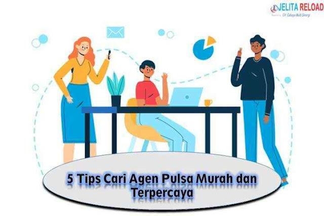 5 Tips Cari Agen Pulsa Murah dan Terpercaya, jelita reload, jelita pulsa, jelita reload mpn, digital pulsa