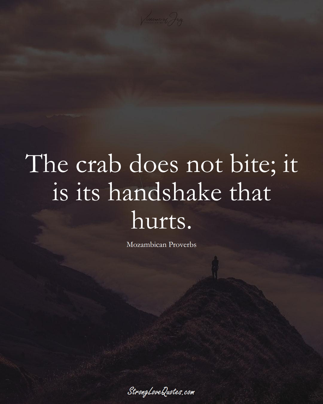 The crab does not bite; it is its handshake that hurts. (Mozambican Sayings);  #AfricanSayings