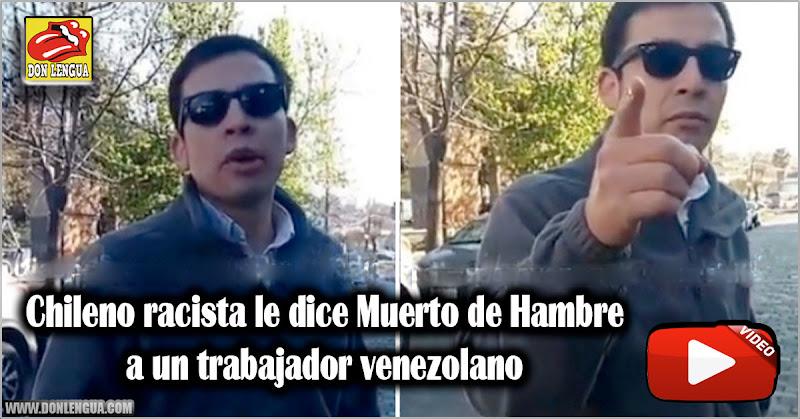 Chileno racista le dice Muerto de Hambre a un trabajador venezolano