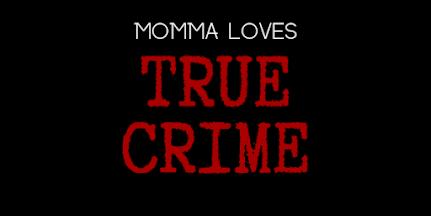 Momma Loves True Crime