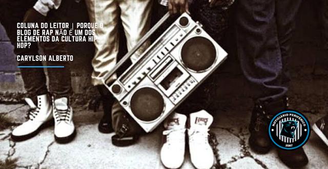 Coluna do leitor | Porque o blog de rap não é um dos elementos da cultura Hip Hop?
