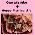 One Mistake + Happy Married Life.