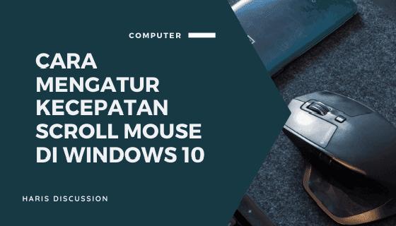 Cara Mengatur Kecepatan Scroll Mouse di Windows 10